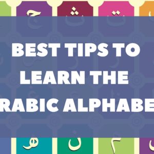 Best tips to learn the Arabic alphabet
